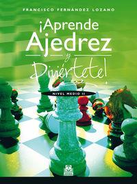 ¡APRENDE AJEDREZ Y DIVIERTETE! - NIVEL MEDIO II (ED COLOR)