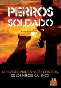 Perros Soldado - La Historia Nunca Antes Contada De Los Heroes Caninos - Maria Goodvage