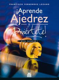¡aprende Ajedrez Y Diviertete! - Nivel Superior I - Francisco Fernandez Lozano