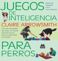 Juegos De Inteligencia Para Perros - Claire Arrowsmith