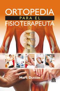 Ortopedia Para El Fisioterapeuta - Mark Dutton