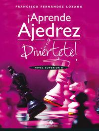 APRENDE AJEDREZ Y DIVIERTETE - NIVEL SUPERIOR II