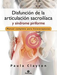 Disfuncion De La Articulacion Sacroiliaca Y Sindrome Piriforme - Manual Completo Para Fisioterapeutas - Paula Clayton