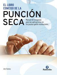 LIBRO CONCISO DE LA PUNCION SECA, EL - MANUAL DEL TERAPEUTA PARA LAS APLICACIONES EN LOS PUNTOS GATILLO MIOFASCIALES