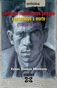 Cartas Republicanas Galegos Condenados A Morte - Xesus Alonso Montero