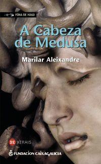 A Cabeza De Medusa - Marilar Aleixandre