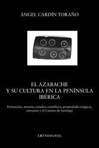 AZABACHE Y SU CULTURA EN LA PENINSULA IBERICA, EL - FORMACION, MINERIA, ESTUDIOS CIENTIFICOS, PROPIEDADES MAGICAS, ARTESANIA Y EL CAMINO DE SANTIAGO
