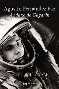 A Viaxe De Gagarin - Agustin Fernandez Paz