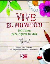Vive El Momento - 1001 Ideas Para Inspirar Tu Vida - Aa. Vv.
