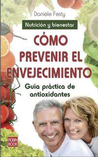 Como Prevenir El Envejecimiento - Guia Practica De Antioxidantes - Daniele Festy