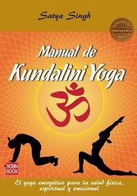 Manual De Kundalini Yoga (masters)  - El Yoga Energetico Para La Salud Fisica, Espiritual Y Emocional - Satya Singh