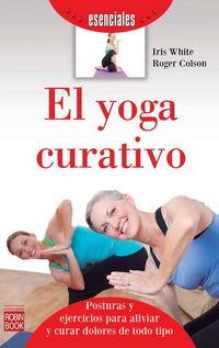 El  yoga curativo  -  Introduccion A Las Posturas Y Ejercicios Para Aliviar Y Curar Dolores De Todo Tipo - Iris White