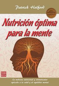 Nutricion Optima Para La Mente - La Medicina Nutricional Y Ortomolecular Aplicada A La Salud Y Al Equilibrio Mental - Patrick Holford