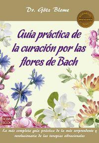 Guia Practica De La Curacion Por Las Flores De Bach - Gotz Blome