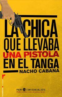 La  chica que llevaba una pistola en el tanga (2014 premio l'h confidencial de novela negra) - Nacho Cabana