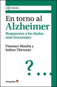 En Torno Al Alzheimer - Respuestas A Las Dudas Mas Frecuentes - Florence Moulin / Solene Thevenet