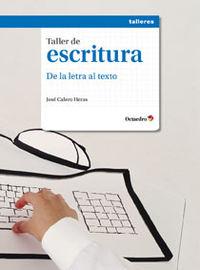 De La Letra Al Texto - Taller De Escritura - Jose Calero Heras