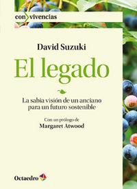 Legado, El - La Sabia Vision De Un Anciano Para Un Futuro Sostenible - David Suzuki