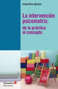 INTERVENCION PSICOMOTRIZ, LA - DE LA PRACTICA AL CONCEPTO
