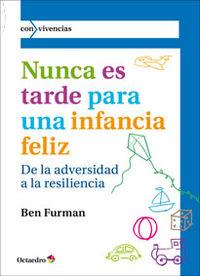 Nunca Es Tarde Para Una Infancia Feliz - De La Adversidad A La Resiliencia - Ben Furman