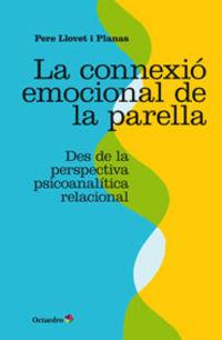 connexio emocional de la parella, la - des de la perspectiva psicoanalitica relacional - Pere Llovet I Planas
