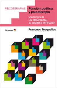Funcion Poetica Y Psicoterapia - Una Lectura De In Memoriam De Gabriel Ferrater - Francesc Tosquelles Llaurado