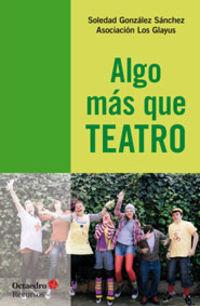 Algo Mas Que Teatro - Soledad Gonzalez Sanchez