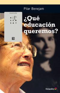 ¿que educacion queremos? - Pilar Benejam I Arguimbau