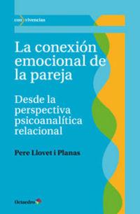 CONEXION EMOCIONAL DE LA PAREJA, LA - DESDE LA PERSPECTIVA PSICOANALITICA RELACIONAL