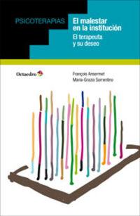 Malestar En La Institucion, El - El Terapeuta Y Su Deseo - Fran‡ois Ansermet / Maria-Grazia Sorrentino