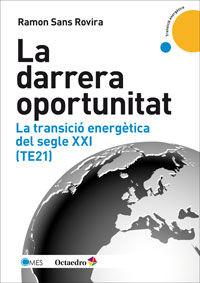 darrera oportunitat, la - la transicio energetica del segle xxi (te21) - Ramon Sans Rovira