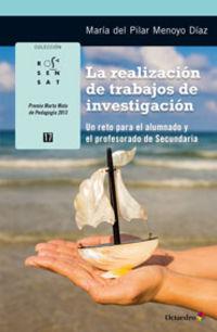 Realizacion De Trabajos De Investigacion, La - Un Reto Para El Alumnado Y El Profesorado De Secundaria - Maria Del Pilar Menoyo Diaz