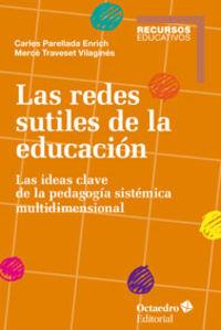 Redes Sutiles De La Educacion, Las - Las Ideas Clave De La Pedagogia Sistemica Multidimensional - Merce Traveset Vilagines / Carles Perellada Enrich
