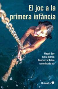 El joc a la primera infancia - Meque Edo / Silvia Blanch / Montserrat Anton