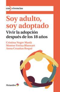 Soy Adulto, Soy Adoptado - Vivir La Adopcion Despues De Los 18 Años - Cristina Negre Masia