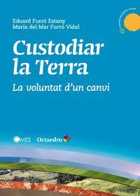 Custodiar La Terra - La Voluntat D'un Canvi - Eduard Furro Estany / Maria Del Mar Furro Vidal