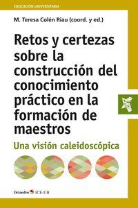 RETOS Y CERTEZAS EN LA CONSTRUCCION DEL CONOCIMIENTO PRACTICO EN LA FORMACION DE MAESTROS - UNA VISION CALEIDOSCOPICA