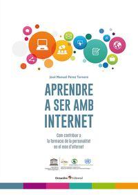 APRENDRE A SER AMB INTERNET - COM CONTRIBUIR A LA FORMACIO DE LA PERSONALITAT EN EL MON D'INTERNET