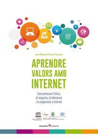 APRENDRE VALORS AMB INTERNET - COM POTENCIAR L'ETICA, EL RESPECTE, LA TOLERANCIA I LA COOPERACIO A INTERNET
