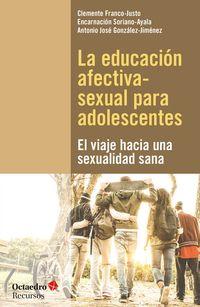 EDUCACION AFECTIVA-SEXUAL PARA ADOLESCENTES, LA - EL VIAJE HACIA UNA SEXUALIDAD SANA
