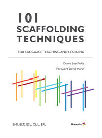 101 SCAFFOLDING TECHNIQUES FOR LANGUAGES TEACHING AND LEARNING - EMI, ELT, ESL, CLIL, EFL