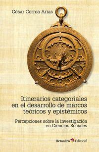 Itinerarios Categoriales En El Desarrollo De Marcos Teoricos Y Epistemicos - Percepciones Sobre La Investigacion En Ciencias Sociales - Cesar Correa Arias