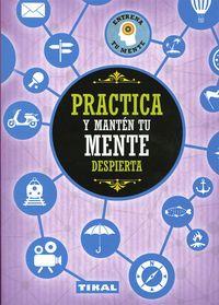 Practica Y Manten Tu Mente Despierta - Entrena Tu Mente - Aa. Vv.
