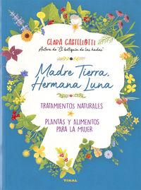 MADRE TIERRA, HERMANA LUNA - TRATAMIENTOS NATURALES, PLANTAS Y ALIMENTOS PARA LA MUJER - NATURISMO