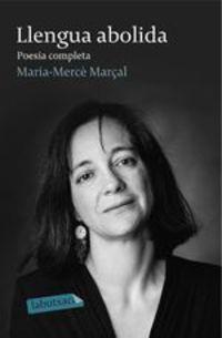Llengua Abolida. Poesia Completa 1973-1998 - M. Mercè Marçal Serra