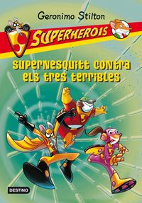 Supernesquitt Contra Els Tres Terribles - Superherois - Geronimo Stilton