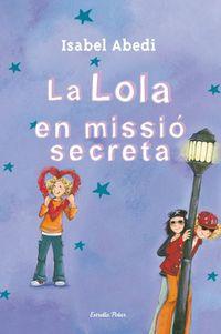 La lola en missio secreta - Isabel  Abedi