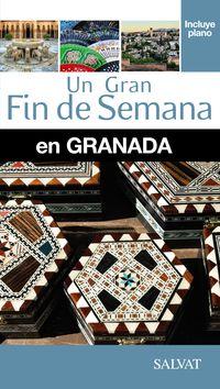 granada - un gran fin de semana - Isaac A. Calvo / Miguel Iglesias
