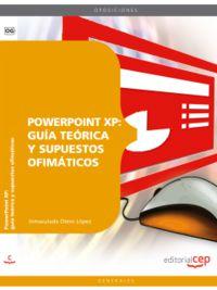 POWERPOINT XP - GUIA TEORICA Y SUPUESTOS OFIMATICOS
