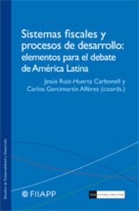 Sistemas Fiscales Y Procesos De Desarrollo - Carlos Garcimartin Alferez / Jesus Ruiz-Huerta Carbonell